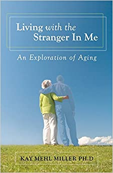Living with the Stranger in Me: An Exploration of Aging