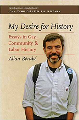 my desire for history essays in gay community and labor history  my desire for history essays in gay community and labor history allan berube 9780807871959 com books