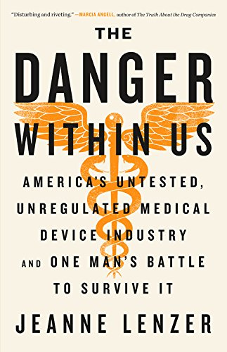 The Danger Within Us: America's Untested, Unregulated Medical Device Industry and One Man's Battle to Survive It cover