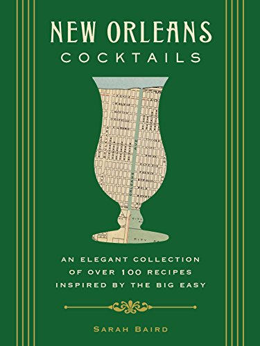 New Orleans Cocktails: An Elegant Collection of over 100 Recipes Inspired by the Big Easy (City Cocktails)