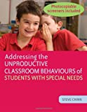 Addressing the Unproductive Classroom Behaviours of Students with Special Needs, Steve Chinn, 1849050503