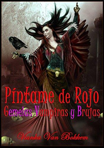 Píntame De Rojo: Gemelas Vampiras Y Brujas. (Spanish Edition) by [Van