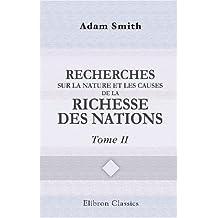 Recherches sur la nature et les causes de la richesse des nations: Traduction du comte Germain Garnier. Notice biographique par M. Blanqui. Tome 2 (French Edition)
