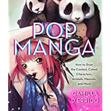 Pop Manga: How to Draw the Coolest, Cutest Characters, Animals, Mascots, and More