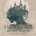 The Wild Girl | Kate Forsyth