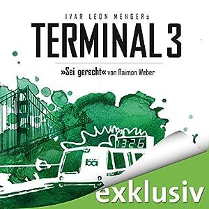Sei gerecht (Terminal 3 - Folge 6) Hörbuch