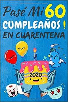 Pasé Mi 60 Cumpleaños En Cuarentena: regalos de cumpleaños confinamiento 60 años, memorable cuaderano de notas, Agenda o Diario 110 paginas