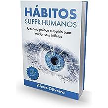 Hábitos Super-Humanos: Um guia prático e rápido para você mudar seus hábitos