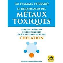 Se débarrasser des métaux toxiques: Guérir et prévenir les effets nocifs grâce au traitement par chélation (Nouvelles Pistes Thérapeutiques) (French Edition)