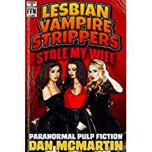 Lesbian Vampire Strippers Stole My Wife - Paranormal Pulp Fiction