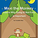 Maxi the Monkey Learns Why Going to Bed Early Is Important: The Safari Children's Books on Good Behavior | Cressida Elias