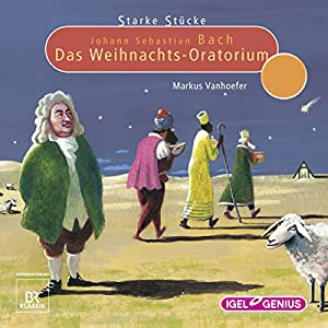 Johann Sebastian Bach: Das Weihnachts-Oratorium (Starke Stücke) Hörspiel