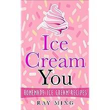 Ice Cream: Homemade Ice Cream Recipes (Vegan Ice Cream Recipes Added)