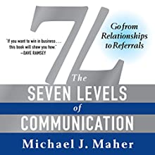7L: The Seven Levels of Communication: Go from Relationships to Referrals  Audiobook by Michael J Maher Narrated by Michael J Maher