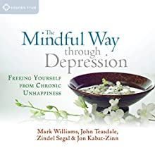 The Mindful Way Through Depression: Freeing Yourself from Chronic Unhappiness Discours Auteur(s) : Mark Williams, John Teasdale, Zindel Segal, Jon Kabat-Zin Narrateur(s) : Mark Williams, John Teasdale, Zindel Segal, Jon Kabat-Zin