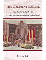 The Obedient Banker: From Bombay to Beverly Hills (a Revealing Insight Into the Unusual Life of a Colonial Banker)