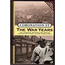 Coronation Street: The War Years, the Complete Enthralling Saga of Coronation Street During World War II