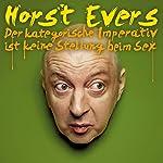 Der kategorische Imperativ ist keine Stellung beim Sex (Live-Programm) | Horst Evers