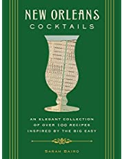 New Orleans Cocktails: An Elegant Collection of over 100 Recipes Inspired by the Big Easy (Cocktail Recipes, New Orleans History, Travel Cocktails, Home Bartender, Mixology, Travel Regional Gifts)