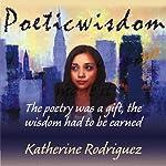 Poetic Wisdom | Katherine Rodriguez
