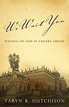We Wait You: Waiting on God in Eastern Europe by [Hutchison, Taryn R.]