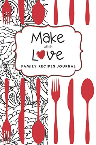 Make With Love: Family Recipes Journal, Blank Recipe Book to Write In Your Family Favorite Dishes, Kitchen Accessory & Cooking Guide Notebook