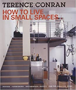 how to live in small spaces design furnishing decoration and detail for the smaller home terence conran 9781554072422 amazoncom books - How To Live In Small Spaces