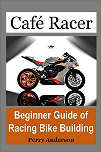 Buy Cafe Racer: Beginner Guide of Racing Bike Building