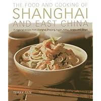 Food & Cooking of Shanghai & East China: 75 Regional Recipes from Shanghai, Zhejiang, Fujian, Anhui, Jiangsu and Jiangxi