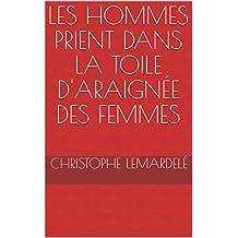 Les hommes prient dans la toile d'araignée des femmes (French Edition)