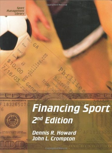Financing Sport, Second Edition [Sport Management Library] by Howard, Dennis R., Crompton, John L. [Fitness Information Technology,2003] [Hardcover] 2ND EDITION