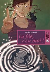 La fée, c'est moi ! par Agnès Laroche