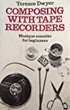 Composing with Tape Recorders, Terence Dwyer, 0193119129