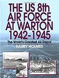 U. S. 8th Air Force at Warton, 1942-1945 9780760305775