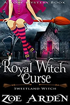 Royal Witch Curse (Sweetland Witch) (A Cozy Mystery Book) by [Arden, Zoe]