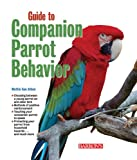Guide to Companion Parrot Behavior, Mattie Sue Athan, 0764142135