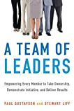img - for A Team of Leaders: Empowering Every Member to Take Ownership, Demonstrate Initiative, and Deliver Results by Paul Gustavson (2014-03-20) book / textbook / text book