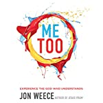 Me Too: Experience the God Who Understands | Jon Weece
