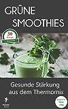 gr?ne smoothies gesunde st?rkung aus dem thermomix geeignet f?r tm31 und tm5 mixipixi ebook 2 german edition