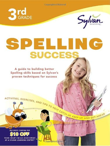 3rd Grade Spelling Success: Activities, Exercises, and Tips to Help Catch Up, Keep Up, and Get Ahead (Sylvan Language Arts Workbooks)