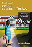 Vorrei Essere Libera (GRU. Giunti ragazzi universale) (Italian Edition)