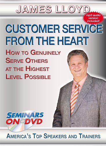 Customer Service From the Heart - How to Genuinely Serve Others at the Highest Level Possible - Seminars On Demand Customer Service Business Training Video - Speaker James Lloyd - Includes Streaming Video + DVD + Streaming Audio + MP3 Audio (Customer Service Training Videos)