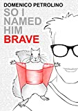 So I named him Brave