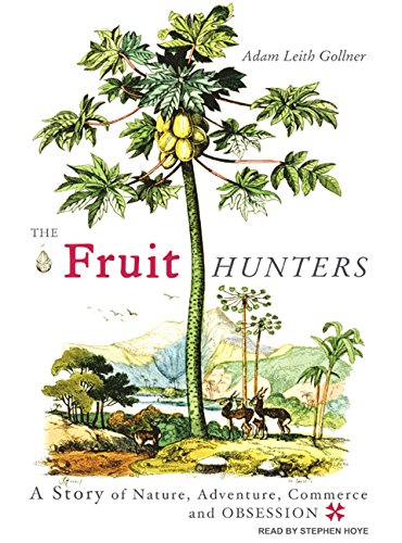 The Fruit Hunters: A Story of Nature, Adventure, Commerce and Obsession by Tantor Audio