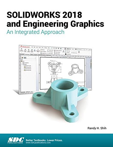 SOLIDWORKS 2018 and Engineering Graphics: An Integrated Approach by SDC Publications
