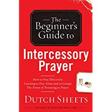 Beginner's Guide to Intercessory Prayer, The