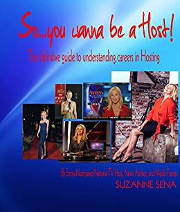 So You Wanna Be A Host!: The Definitive Guide to Careers in Hosting by [Sena, Suzanne]