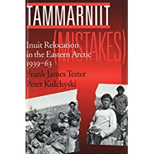 Tammarniit (Mistakes): Inuit Relocation in the Eastern Arctic, 1939-63