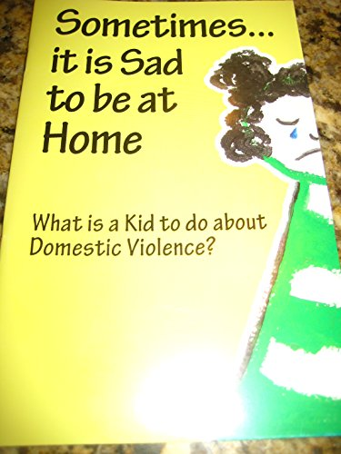 Sometimes... It is Sad to Be at Home (What is a Kid to do About Domestic Violence?) [Illustrated, with thought questions for children]