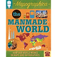 Mapographica: The Manmade World: How our world works in maps and infographics